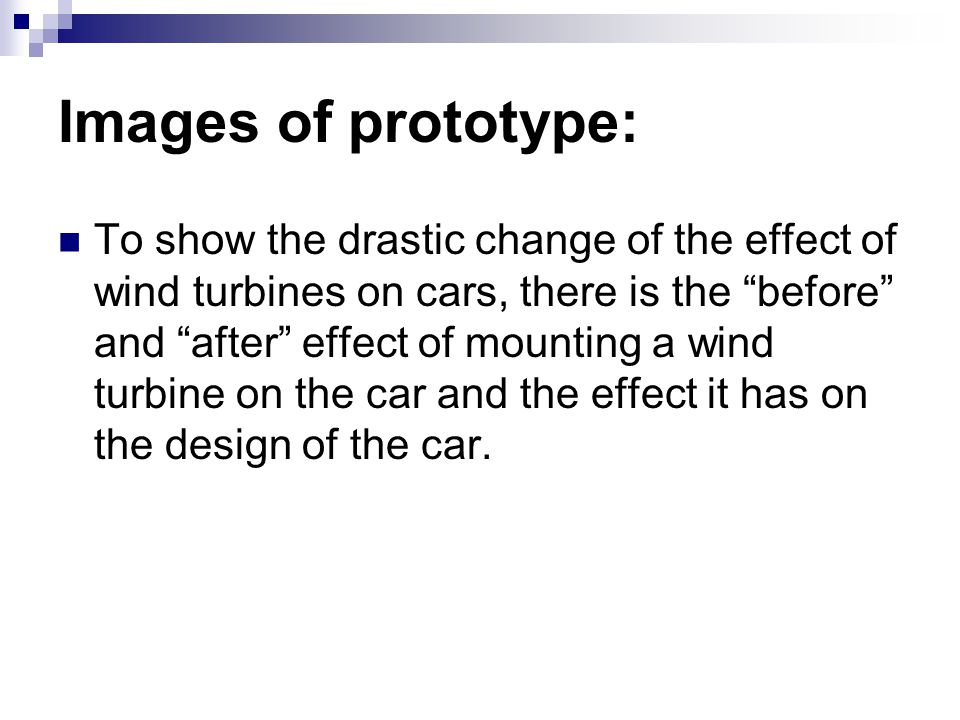 Images of prototype: To show the drastic change of the effect of wind turbines on cars, there is the before and after effect of mounting a wind turbine on the car and the effect it has on the design of the car.