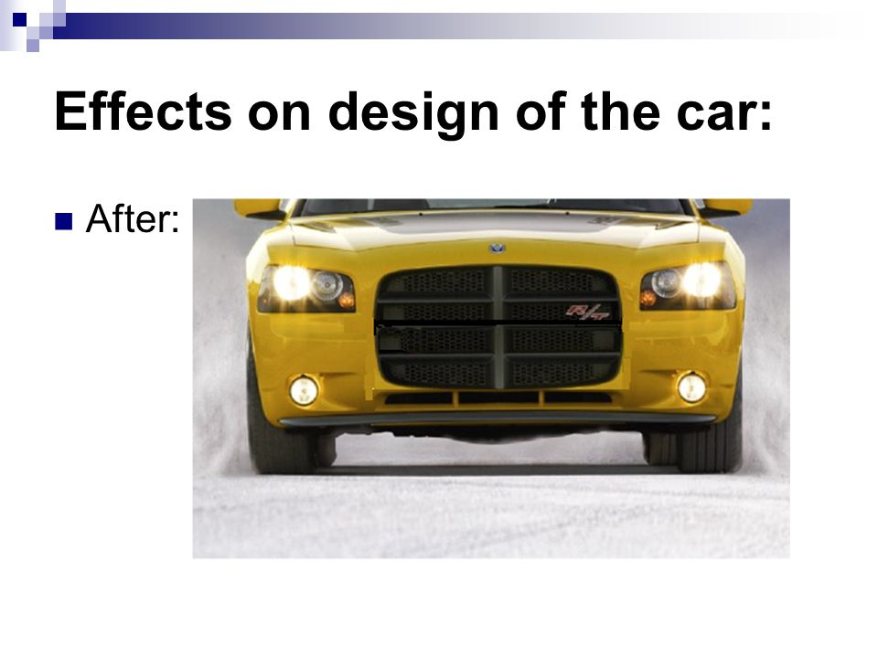 Effects on design of the car: After: