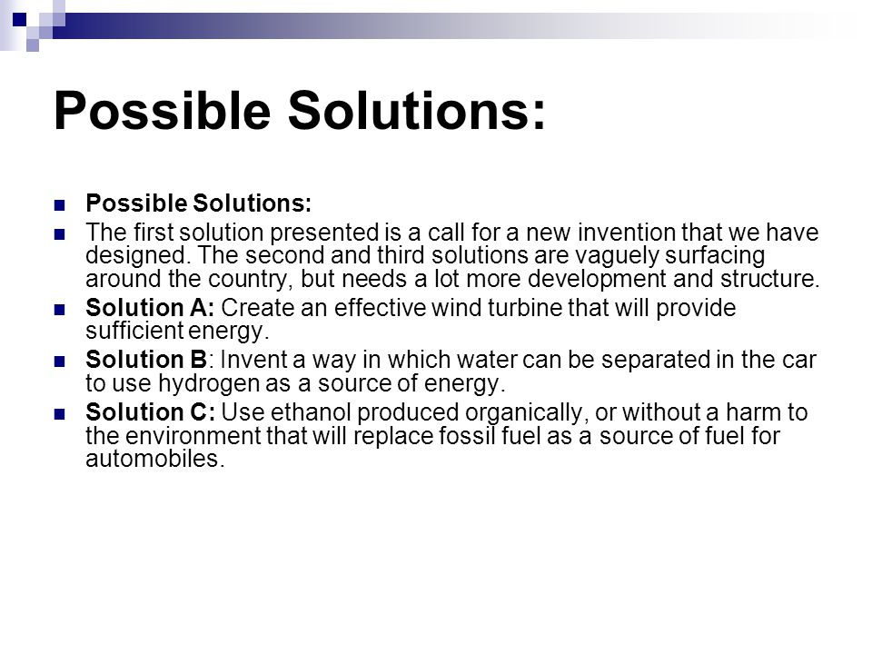 Possible Solutions: The first solution presented is a call for a new invention that we have designed.