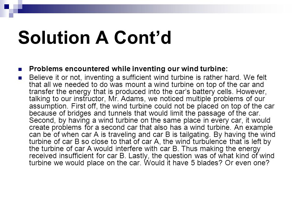 Solution A Cont'd Problems encountered while inventing our wind turbine: Believe it or not, inventing a sufficient wind turbine is rather hard.