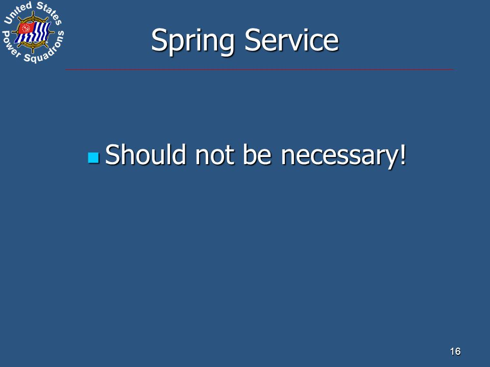 16 Spring Service Should not be necessary! Should not be necessary!