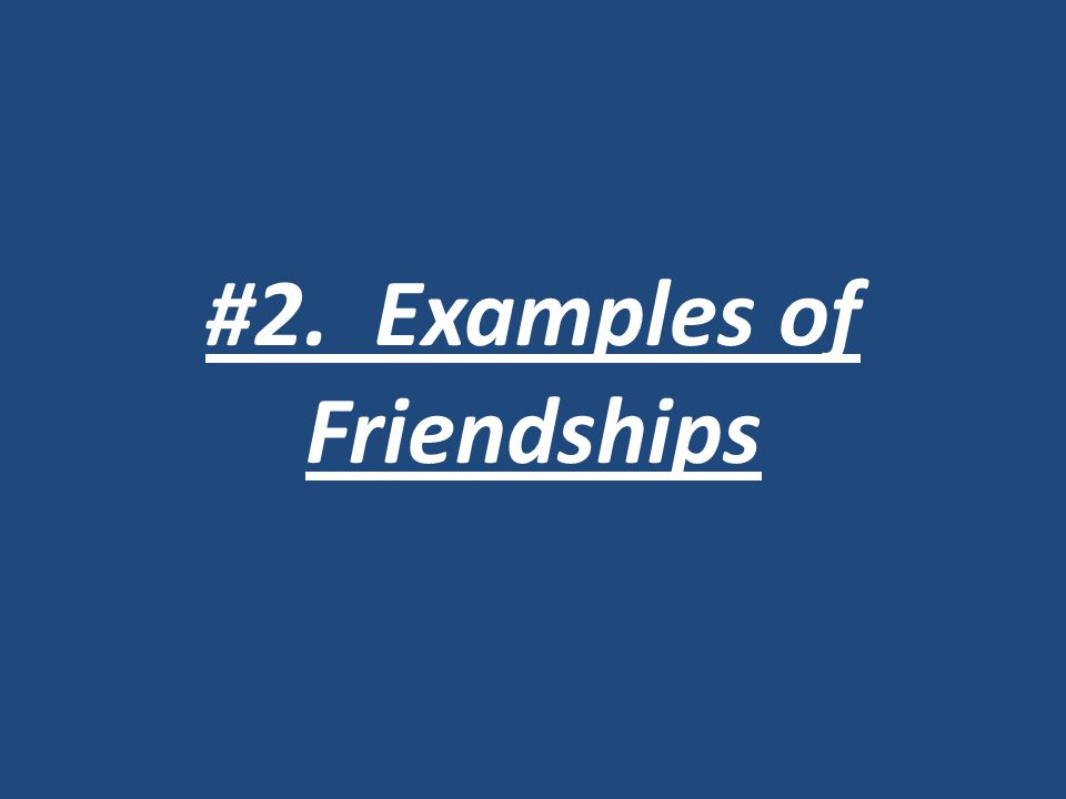#2. Examples of Friendships