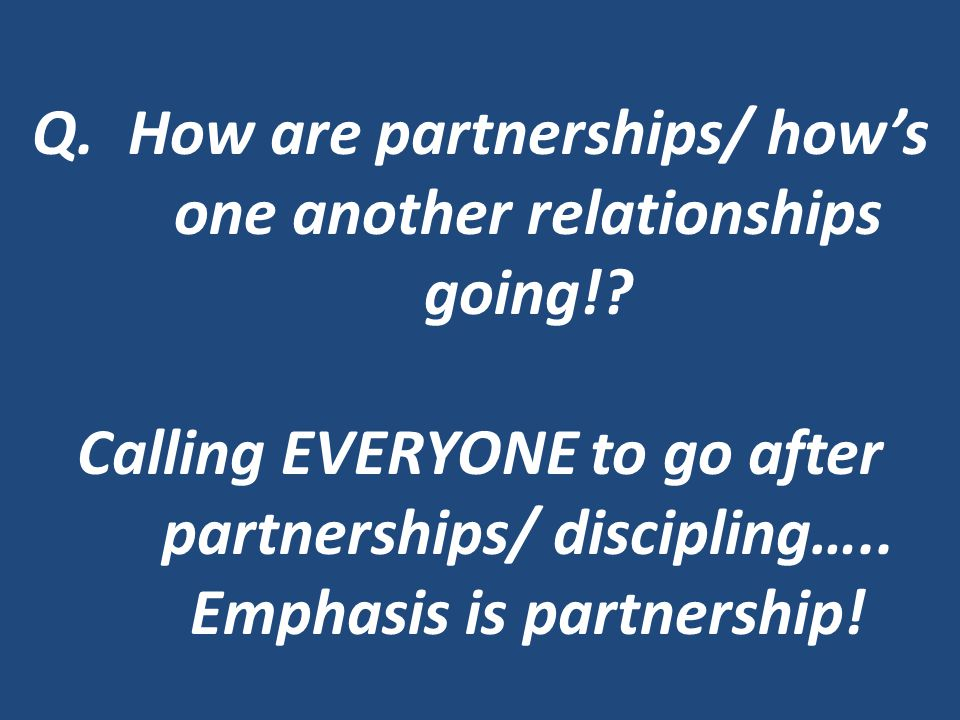 Q.How are partnerships/ how's one another relationships going!.