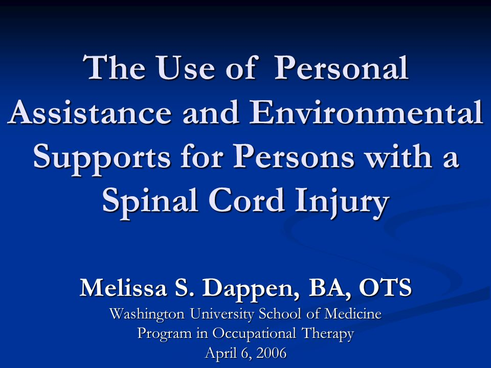 The Use of Personal Assistance and Environmental Supports for Persons with a Spinal Cord Injury Melissa S.