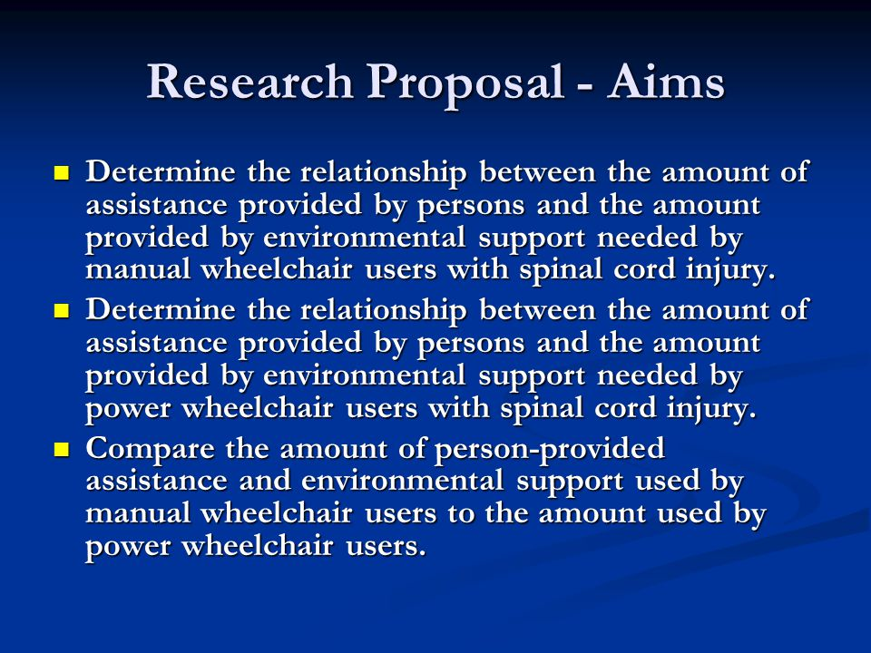 Research Proposal - Aims Determine the relationship between the amount of assistance provided by persons and the amount provided by environmental support needed by manual wheelchair users with spinal cord injury.