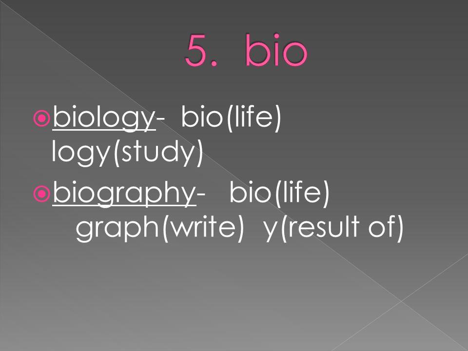  biology- bio(life) logy(study)  biography- bio(life) graph(write) y(result of)