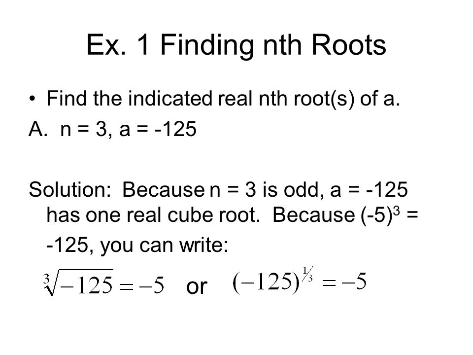 Ex. 1 Finding nth Roots Find the indicated real nth root(s) of a.