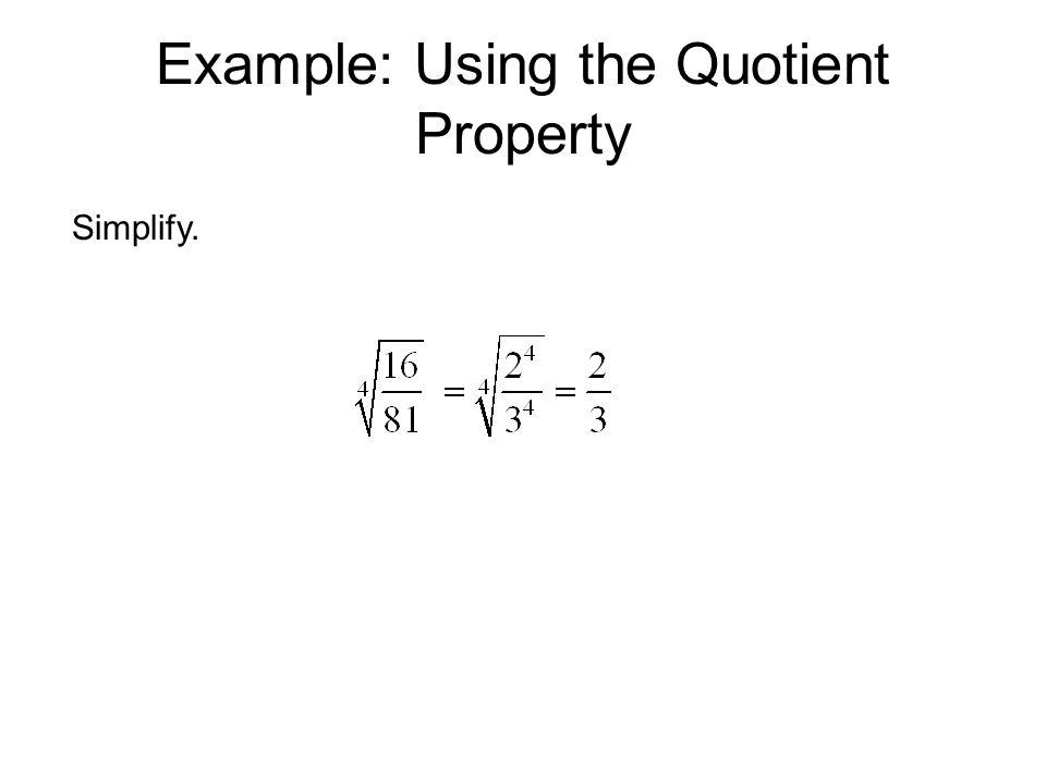 Example: Using the Quotient Property Simplify.