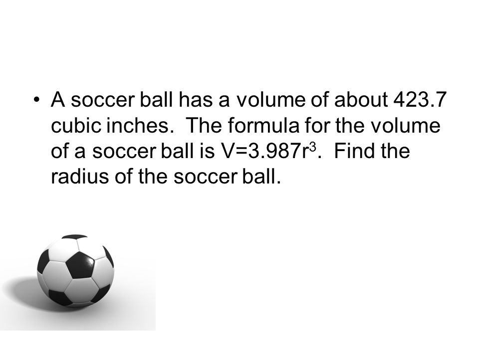 A soccer ball has a volume of about 423.7 cubic inches.