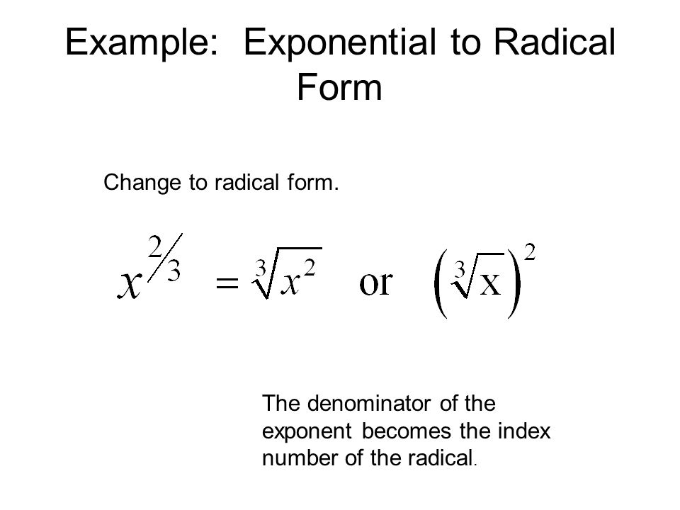 Example: Exponential to Radical Form Change to radical form.