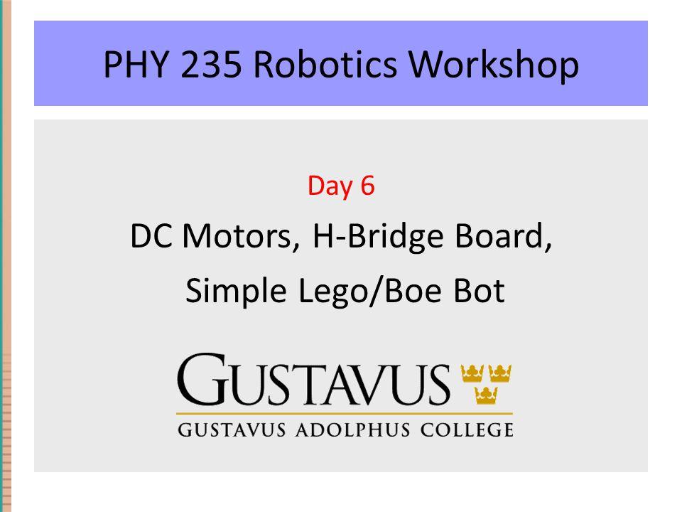 PHY 235 Robotics Workshop Day 6 DC Motors, H-Bridge Board, Simple Lego/Boe Bot
