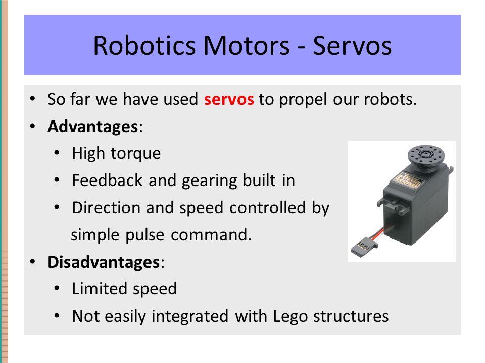 Robotics Motors - Servos So far we have used servos to propel our robots.