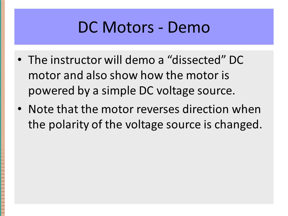 DC Motors - Demo The instructor will demo a dissected DC motor and also show how the motor is powered by a simple DC voltage source.