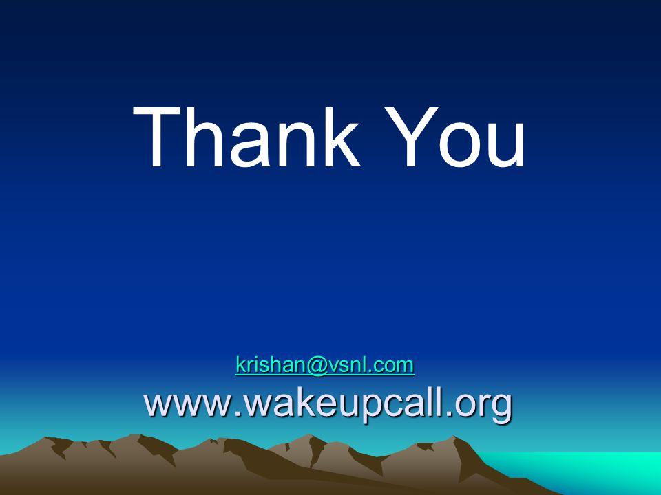 krishan@vsnl.com krishan@vsnl.com www.wakeupcall.org krishan@vsnl.com Thank You