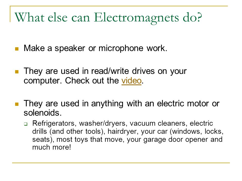What else can Electromagnets do. Make a speaker or microphone work.