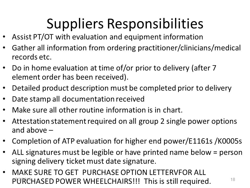 Suppliers Responsibilities Assist PT/OT with evaluation and equipment information Gather all information from ordering practitioner/clinicians/medical records etc.
