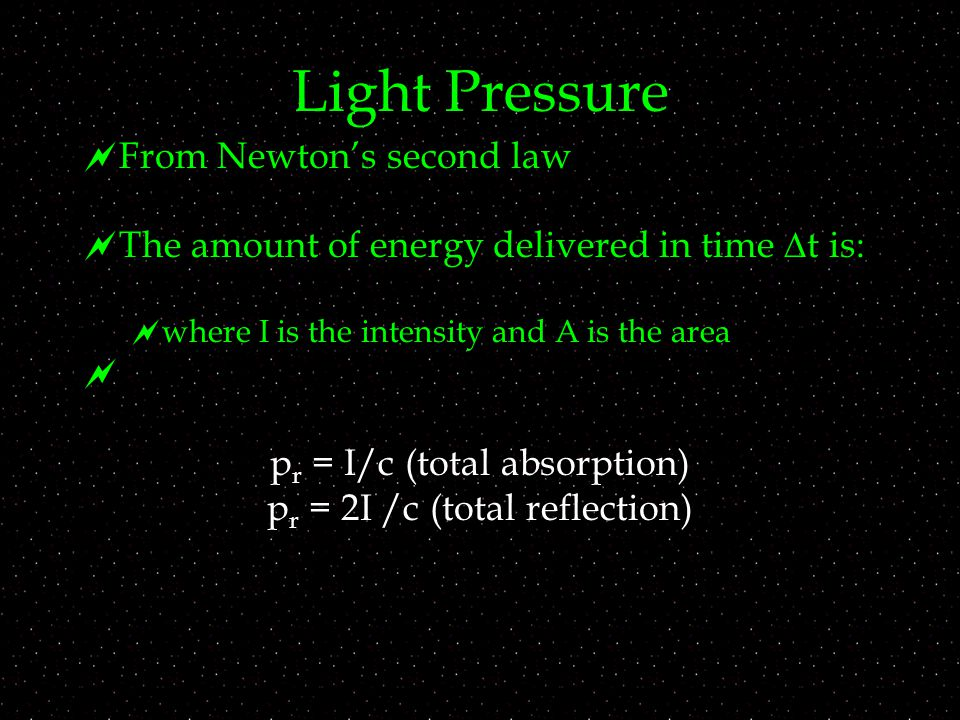 Light Pressure  From Newton's second law  The amount of energy delivered in time  t is:   where I is the intensity and A is the area  p r = I/c