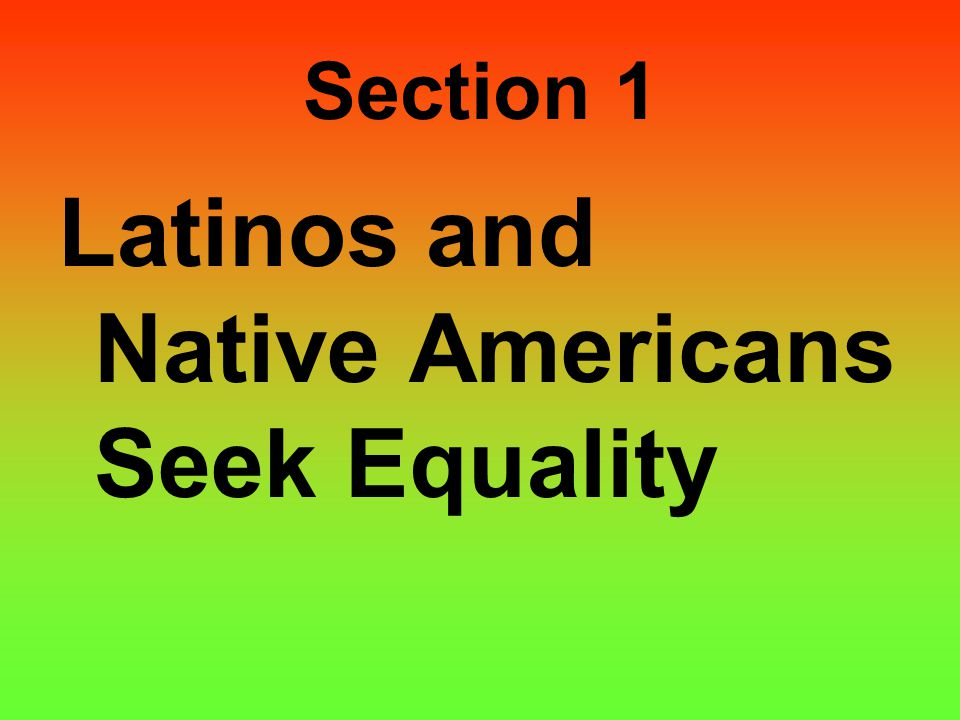 Section 1 Latinos and Native Americans Seek Equality