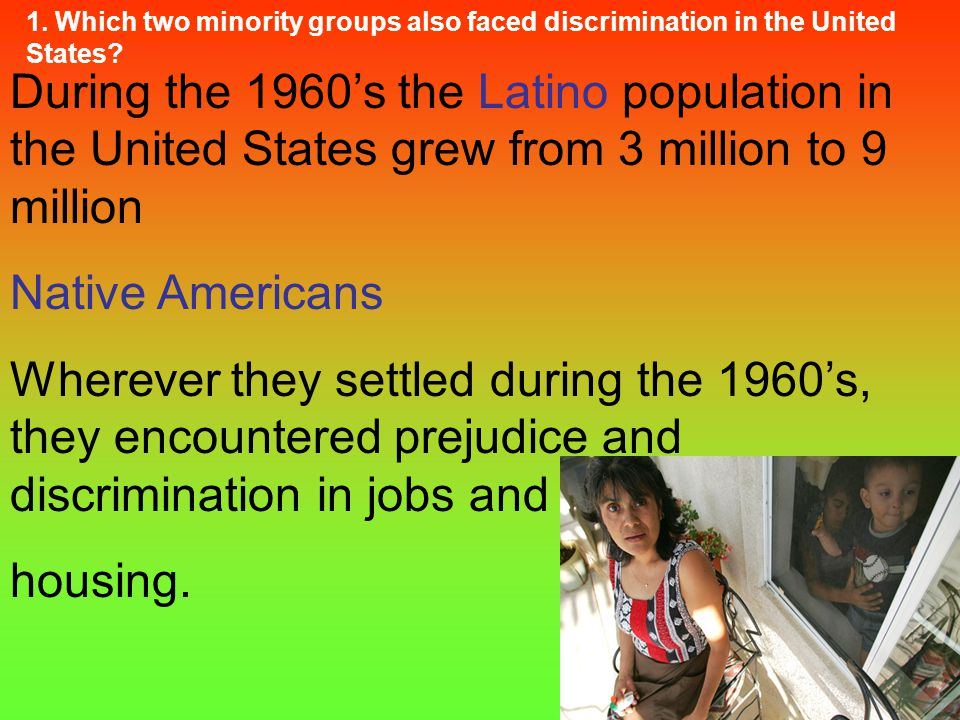 During the 1960's the Latino population in the United States grew from 3 million to 9 million Native Americans Wherever they settled during the 1960's