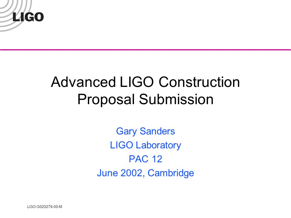LIGO-G020279-00-M Overall Strategy How to optimize chance to observe gravitational waves.
