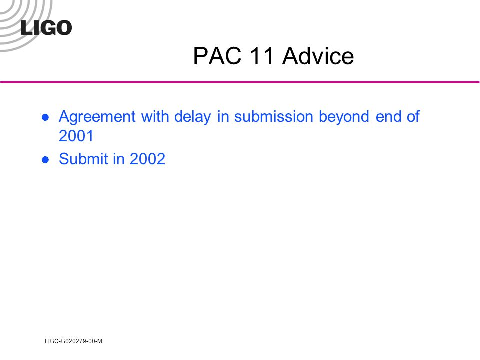 LIGO-G020279-00-M PAC 11 Advice Agreement with delay in submission beyond end of 2001 Submit in 2002