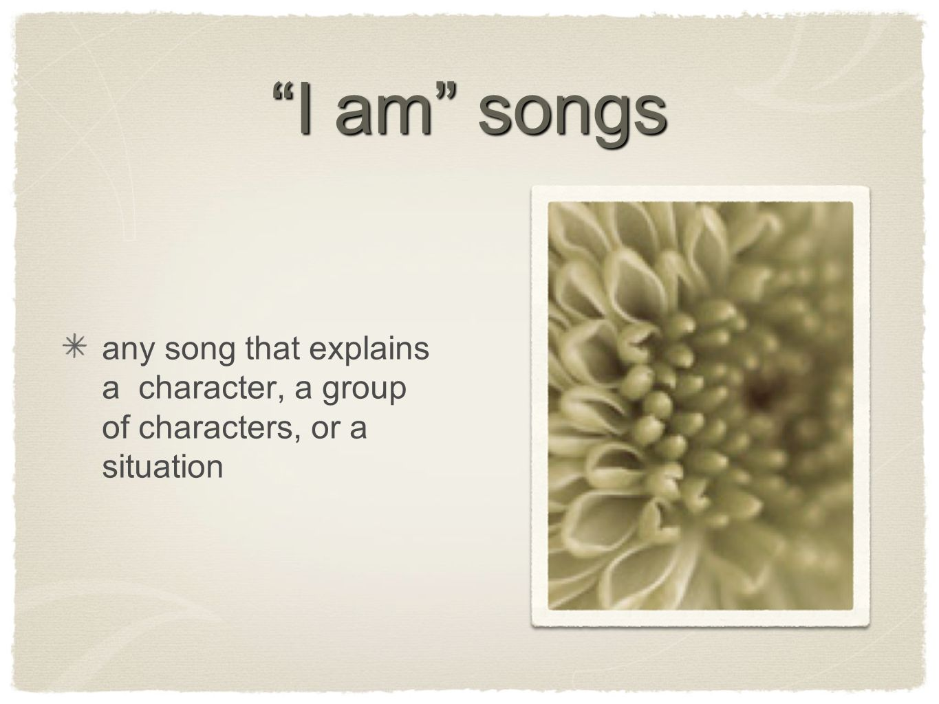 I am songs any song that explains a character, a group of characters, or a situation