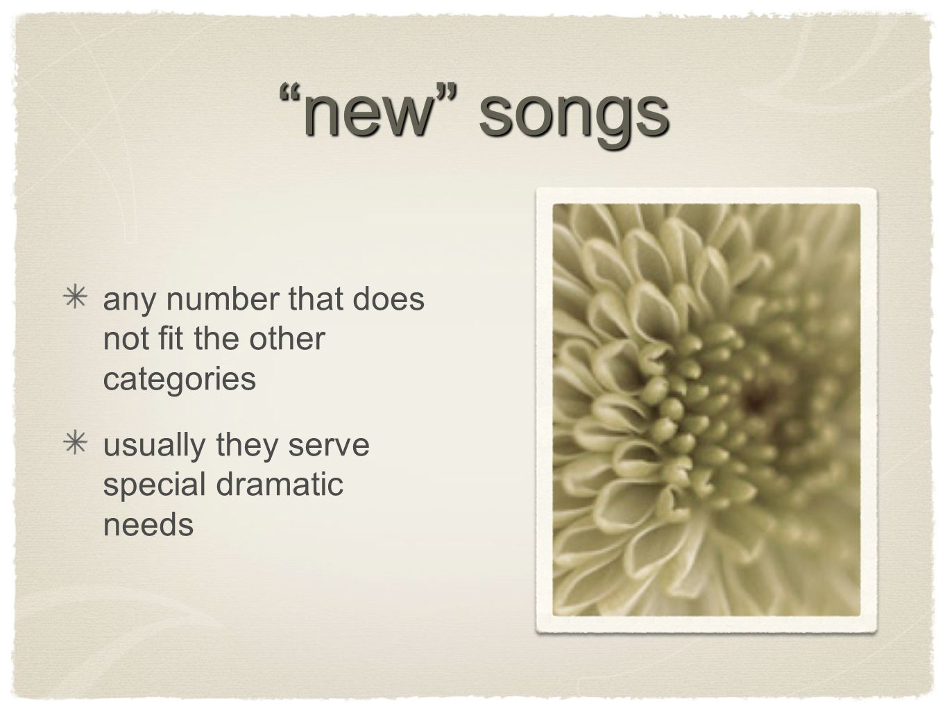new songs any number that does not fit the other categories usually they serve special dramatic needs