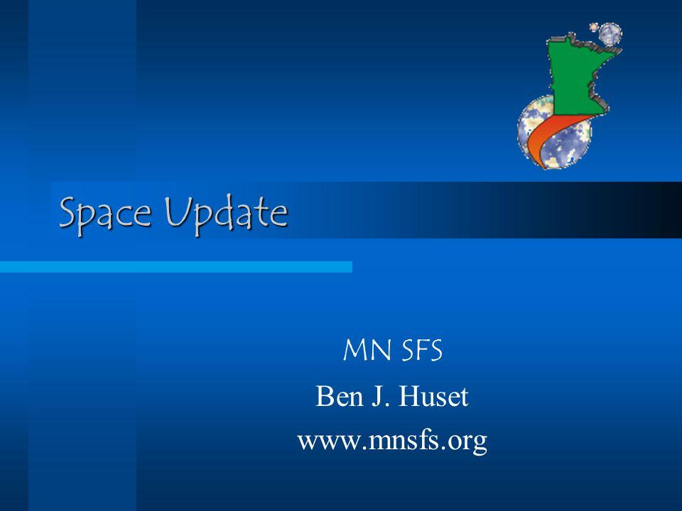 Space Update MN SFS Ben J. Huset www.mnsfs.org
