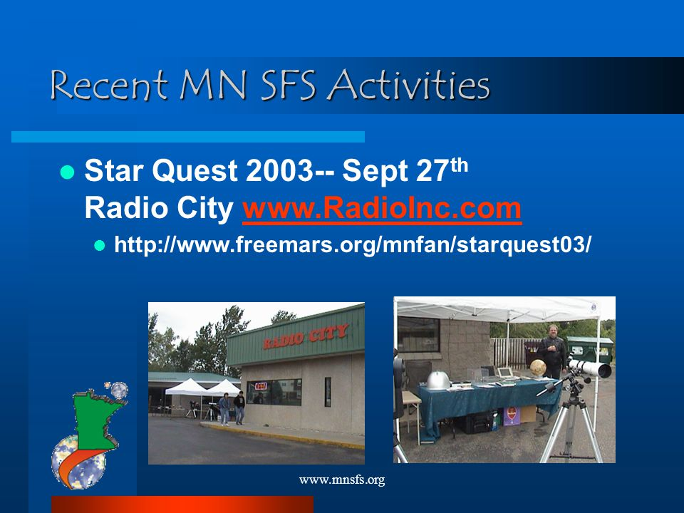 www.mnsfs.org Star Quest 2003-- Sept 27 th Radio City www.RadioInc.comwww.RadioInc.com http://www.freemars.org/mnfan/starquest03/ Recent MN SFS Activities