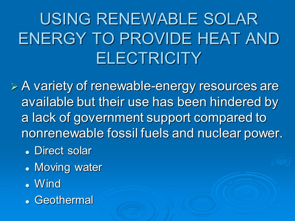 USING RENEWABLE SOLAR ENERGY TO PROVIDE HEAT AND ELECTRICITY  A variety of renewable-energy resources are available but their use has been hindered b