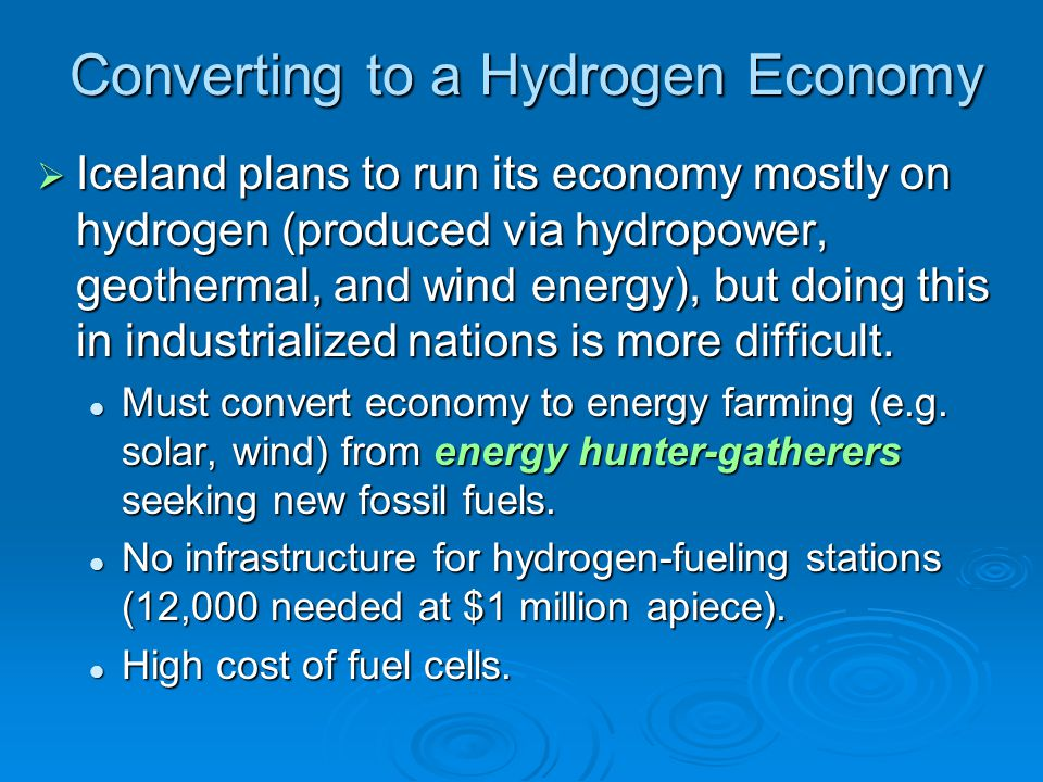 Converting to a Hydrogen Economy  Iceland plans to run its economy mostly on hydrogen (produced via hydropower, geothermal, and wind energy), but doi