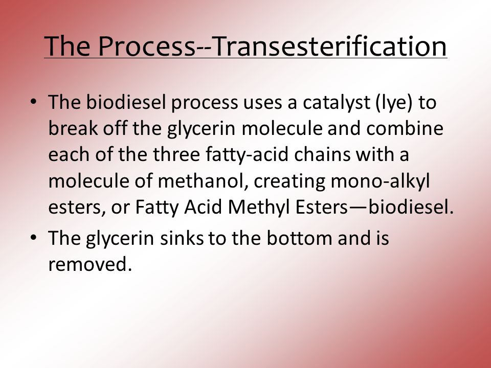 The Process--Transesterification The biodiesel process uses a catalyst (lye) to break off the glycerin molecule and combine each of the three fatty-ac