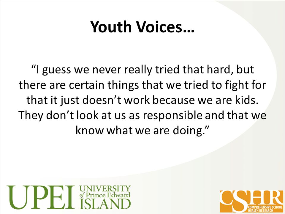 Youth Voices… I guess we never really tried that hard, but there are certain things that we tried to fight for that it just doesn't work because we are kids.