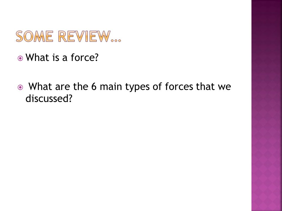  What is a force  What are the 6 main types of forces that we discussed