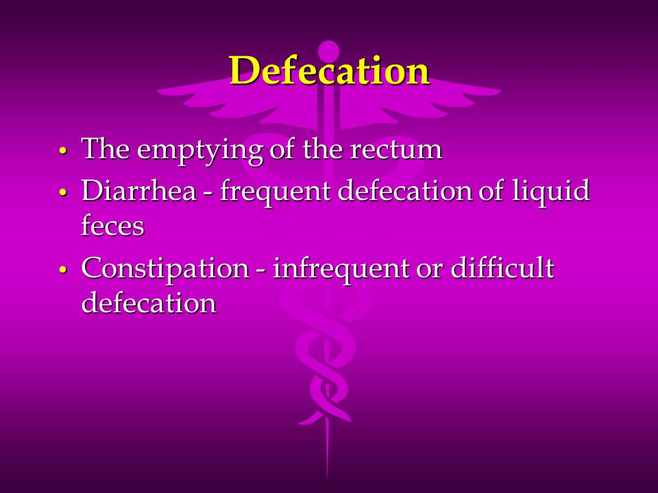 Defecation The emptying of the rectum The emptying of the rectum Diarrhea - frequent defecation of liquid feces Diarrhea - frequent defecation of liqu