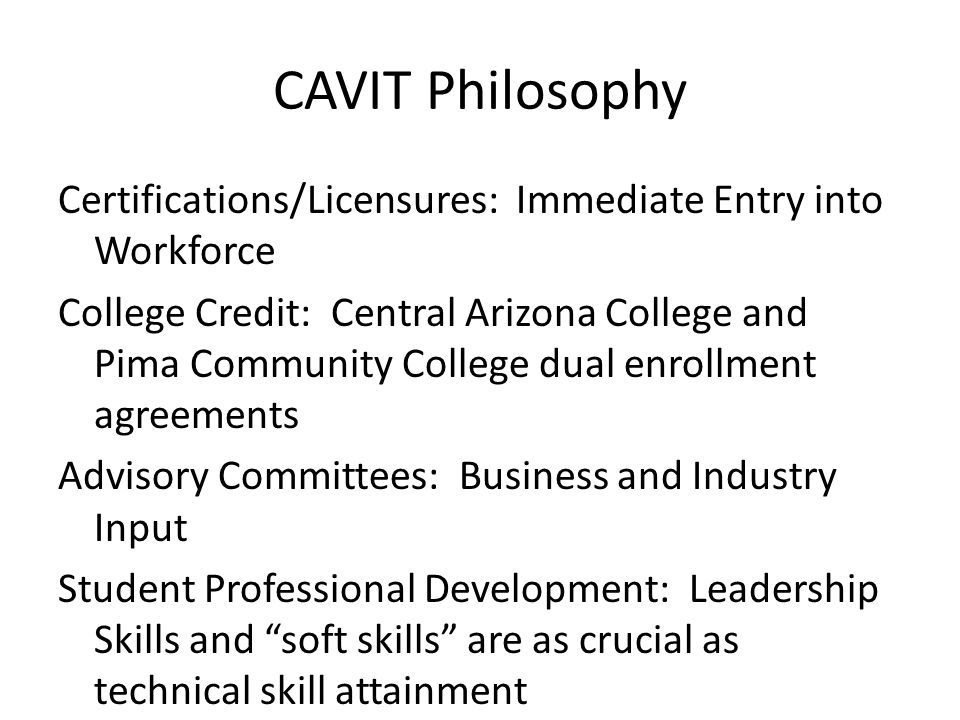 CAVIT Philosophy Certifications/Licensures: Immediate Entry into Workforce College Credit: Central Arizona College and Pima Community College dual enr