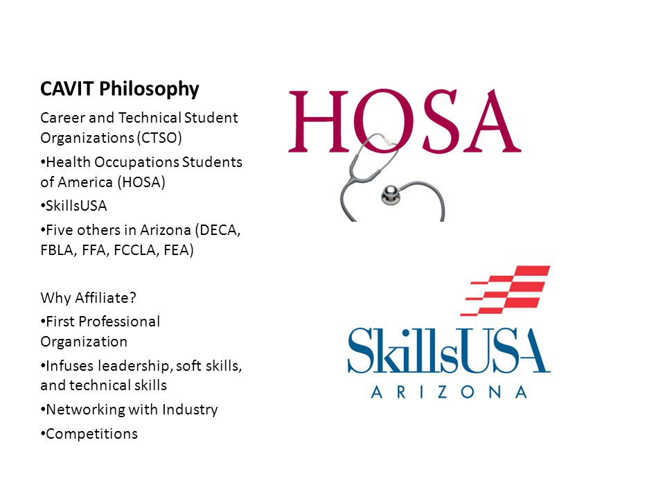 CAVIT Philosophy Career and Technical Student Organizations (CTSO) Health Occupations Students of America (HOSA) SkillsUSA Five others in Arizona (DEC