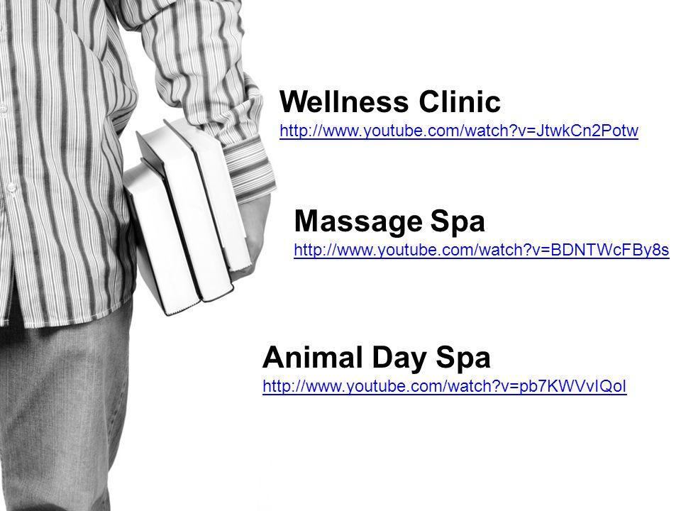 Wellness Clinic http://www.youtube.com/watch v=JtwkCn2Potw Massage Spa http://www.youtube.com/watch v=BDNTWcFBy8s Animal Day Spa http://www.youtube.com/watch v=pb7KWVvIQoI