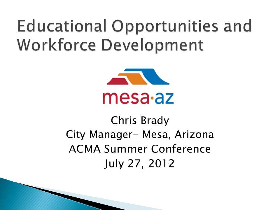 Chris Brady City Manager- Mesa, Arizona ACMA Summer Conference July 27, 2012