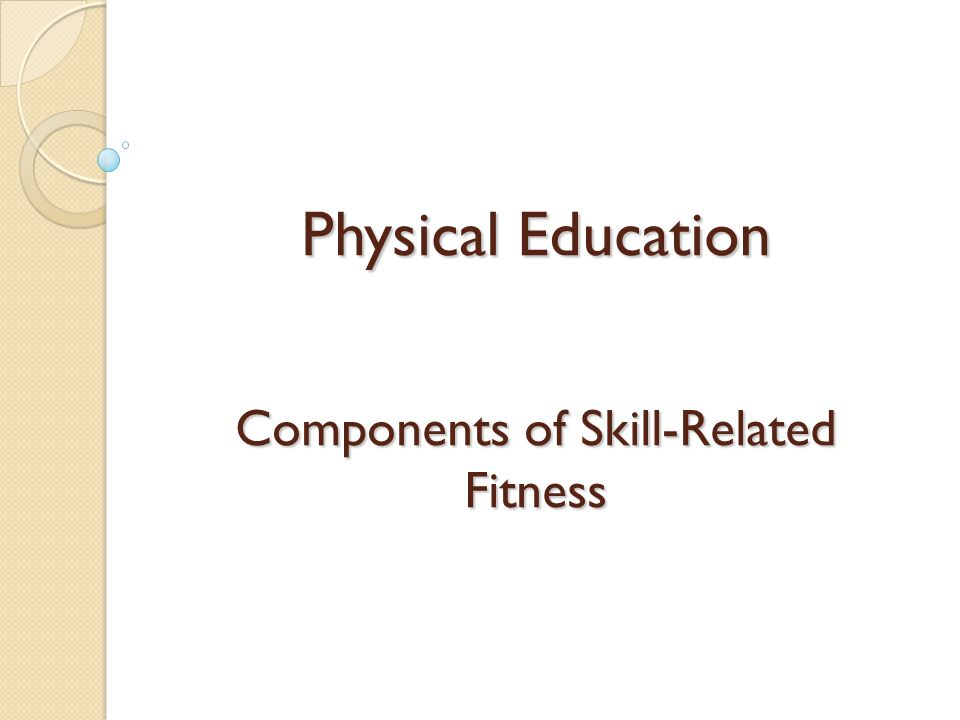 Physical Education Components of Skill-Related Fitness