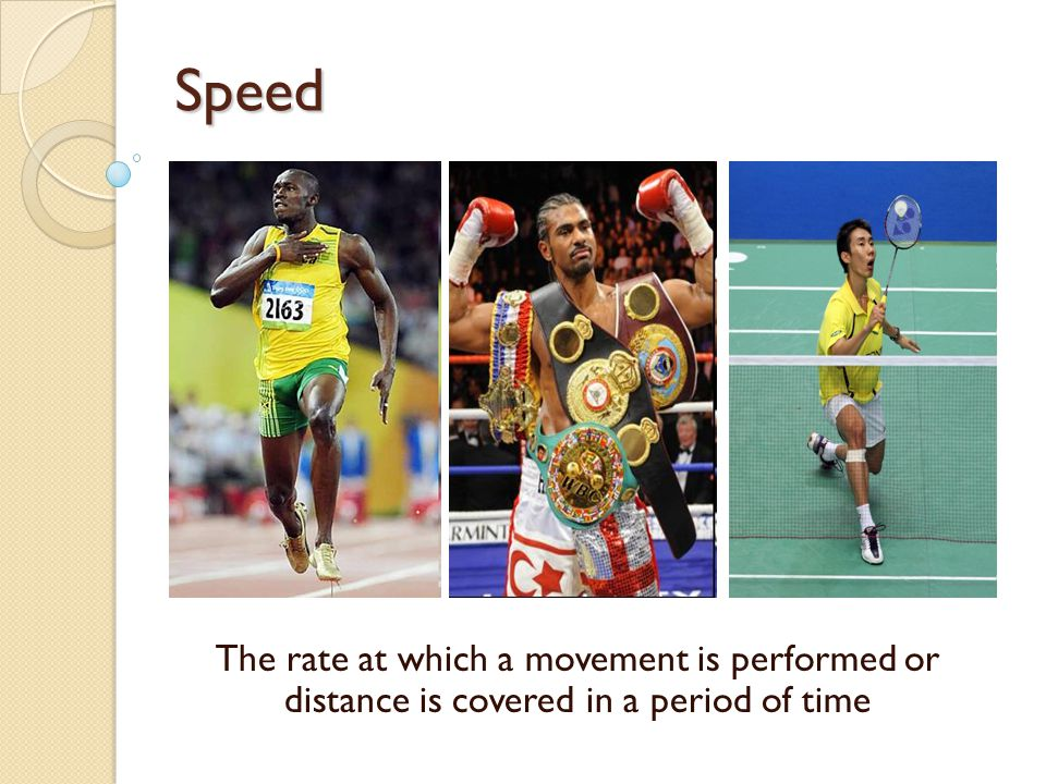 Speed The rate at which a movement is performed or distance is covered in a period of time