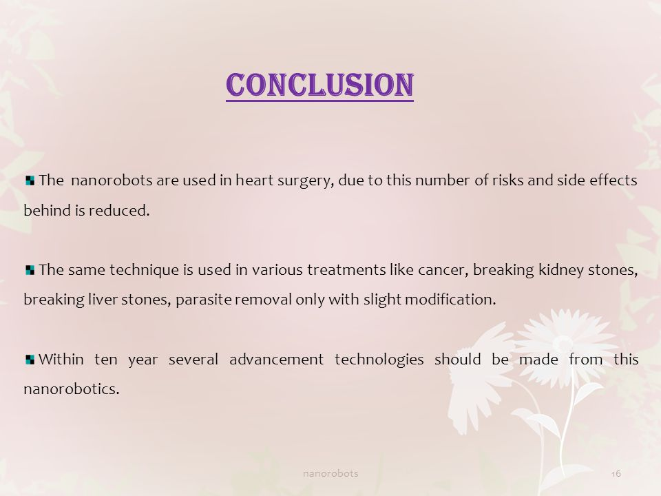 CONCLUSION The nanorobots are used in heart surgery, due to this number of risks and side effects behind is reduced.