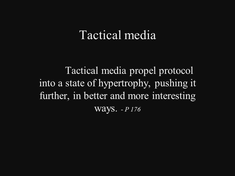Tactical media Tactical media propel protocol into a state of hypertrophy, pushing it further, in better and more interesting ways.