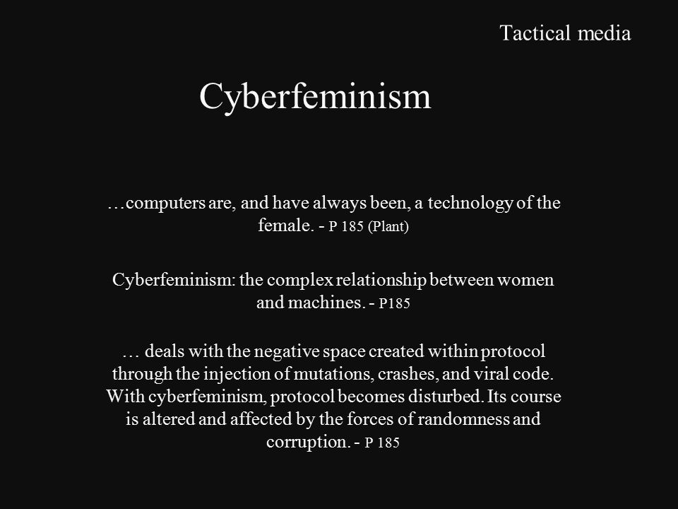 Tactical media …computers are, and have always been, a technology of the female.