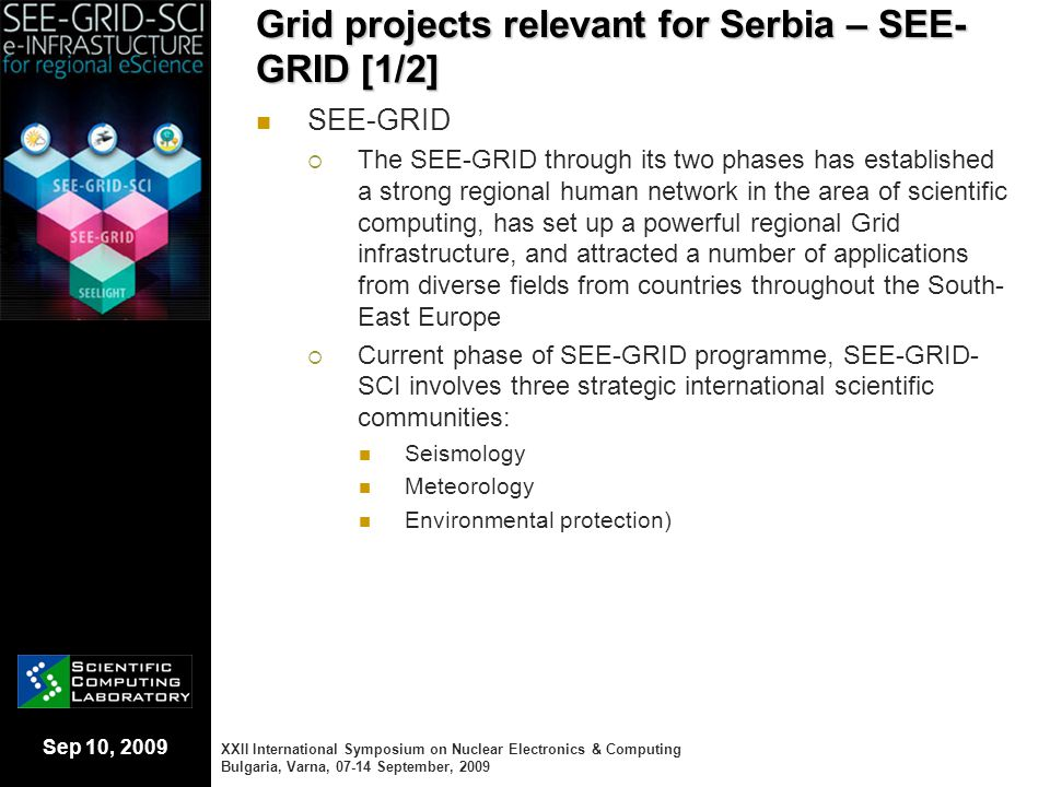 Sep 10, 2009 Grid projects relevant for Serbia – SEE- GRID [1/2] SEE-GRID  The SEE-GRID through its two phases has established a strong regional huma