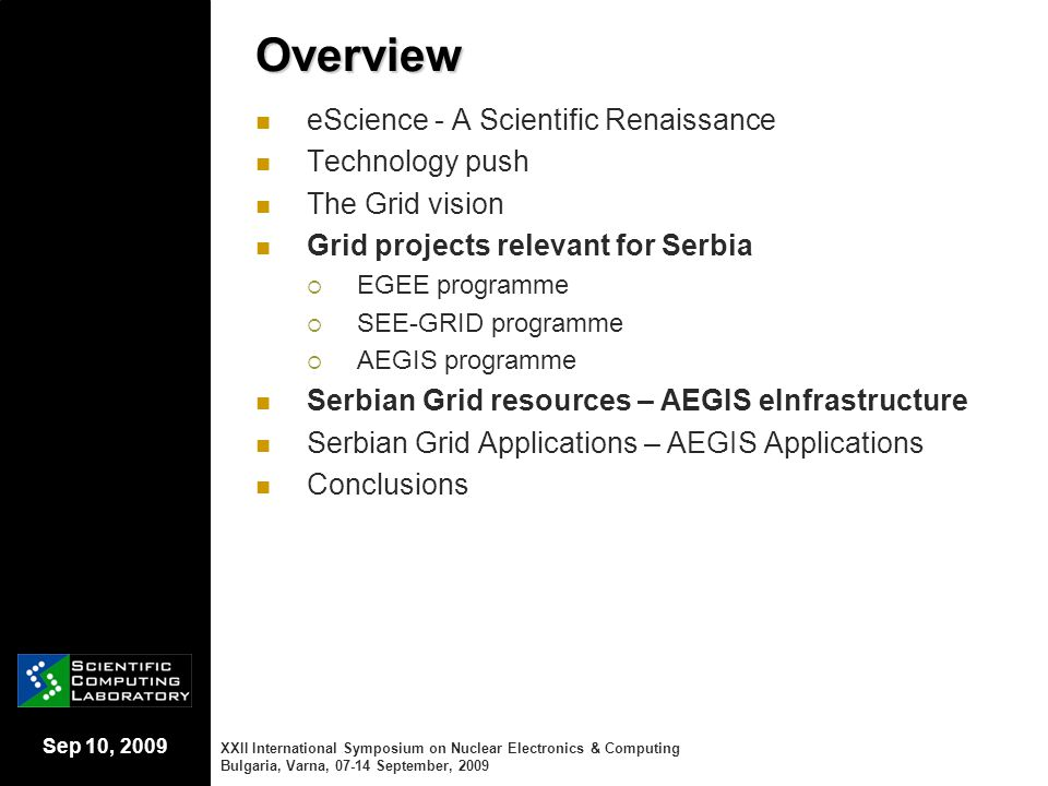 Sep 10, 2009 Overview eScience - A Scientific Renaissance Technology push The Grid vision Grid projects relevant for Serbia  EGEE programme  SEE-GRI