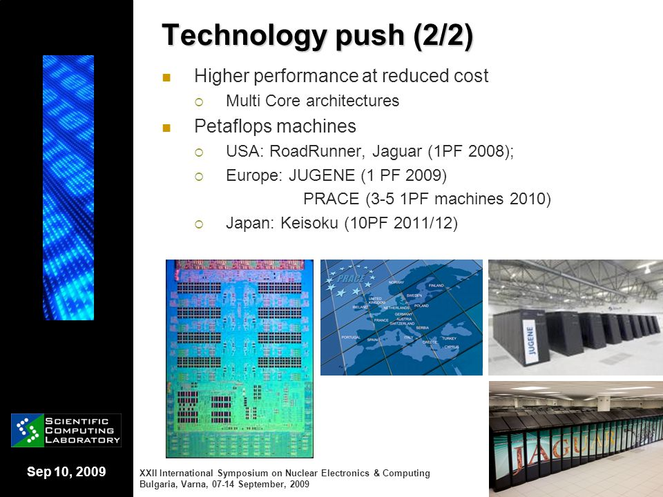 Sep 10, 2009 Technology push (2/2) Higher performance at reduced cost  Multi Core architectures Petaflops machines  USA: RoadRunner, Jaguar (1PF 200