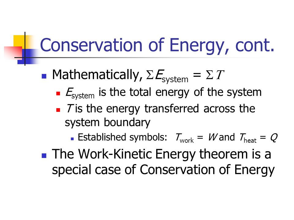Conservation of Energy, cont. Mathematically,  E system =  E system is the total energy of the system T is the energy transferred across the system