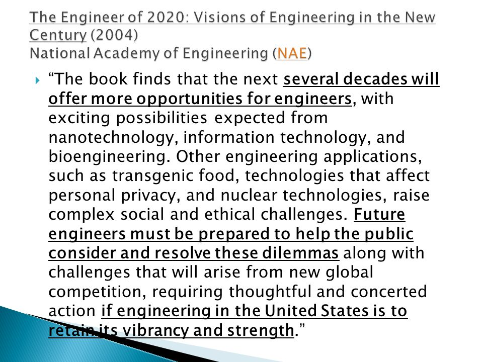  The book finds that the next several decades will offer more opportunities for engineers, with exciting possibilities expected from nanotechnology, information technology, and bioengineering.