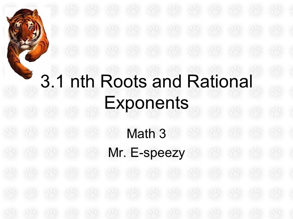 3.1 nth Roots and Rational Exponents Math 3 Mr. E-speezy